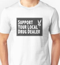 Support Your Local Drug Dealer T-Shirt