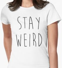 Stay Weird Funny Quote Womens Fitted T-Shirt