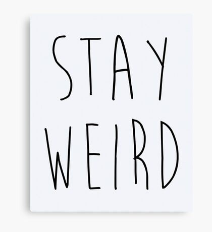 Stay Weird Funny Quote Canvas Print