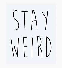 Stay Weird Funny Quote Photographic Print