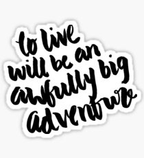 """To live will be an awfully big adventure."" Sticker"