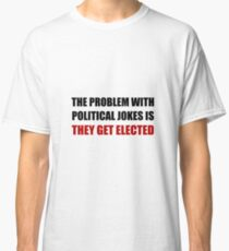 Political Jokes Elected Classic T-Shirt