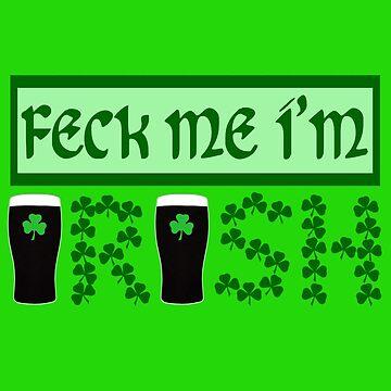 Feck me I'm Irish by Sevetheapeman