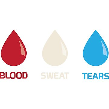 Blood, Sweat, Tears by EyeplantDesign