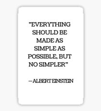 EVERYTHING SHOULD BE MADE AS SIMPLE AS POSSIBLE BUT NO SIMPLER - ALBERT EINSTEIN Sticker