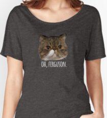 Oh, Ferguson. Women's Relaxed Fit T-Shirt