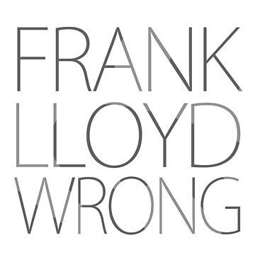 Frank Lloyd Wrong by dikore