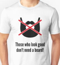 Those who look good don't need a beard! Unisex T-Shirt