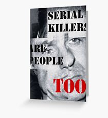 SERIAL KILLERS ARE PEOPLE TOO Greeting Card