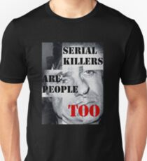 SERIAL KILLERS ARE PEOPLE TOO T-Shirt