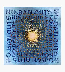 No Bailouts Photographic Print