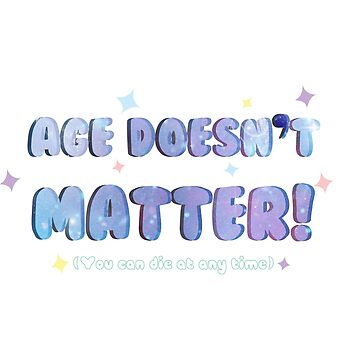 Age Doesn't Matter! by kittenbutts