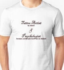 Tattoo Artist By Choice... Psychologist because you people leave me no choice v2.0 Unisex T-Shirt