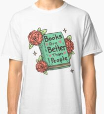 Books Are Better Than People Classic T-Shirt