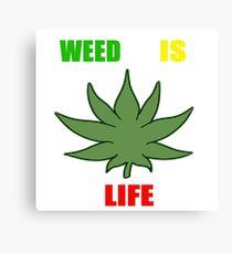 Weed Is Life - Marijuana - Mary Jane - (Designs4You) - Stoner Canvas Print