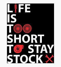 Life is Too Short to Stay Stock Photographic Print