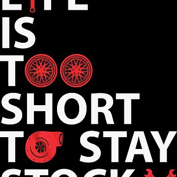 Life is Too Short to Stay Stock by miatamafia