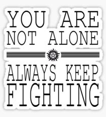 You are not alone! So Always Keep Fighting! Sticker