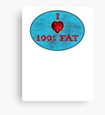 100% fat Canvas Print