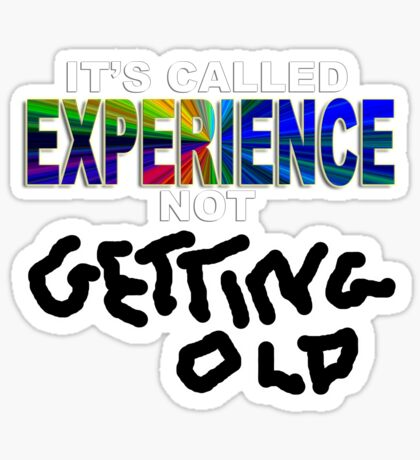 "experience not ""getting old"" Sticker"