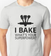 I Bake What's Your Superpower? T-Shirt