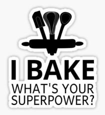 I Bake What's Your Superpower? Sticker