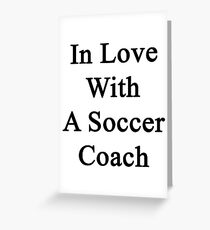 In Love With A Soccer Coach  Greeting Card