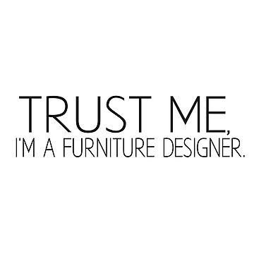 Trust Me, I'm A Furniture Designer by dikore