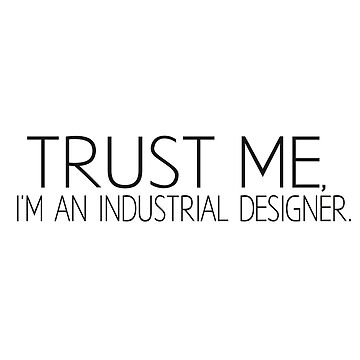Trust Me, I'm An Industrial Designer by dikore