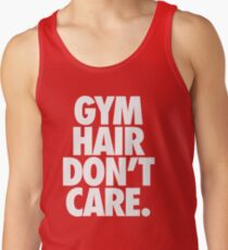GYM HAIR DON'T CARE. Tank Top