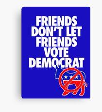 FRIENDS DON'T LET FRIENDS VOTE DEMOCRAT Canvas Print