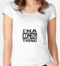 I'm A Comedy Thing Women's Fitted Scoop T-Shirt