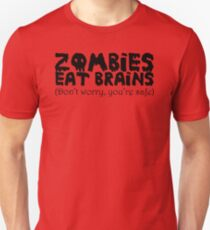 Zombies eat brains (Don't worry you're safe) T-Shirt