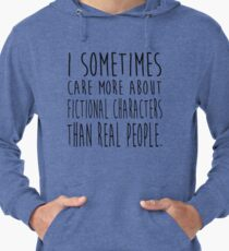 I sometimes care more about fictional characters than real people Lightweight Hoodie