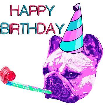 Happy Birthday Frenchie Dog by benbdprod