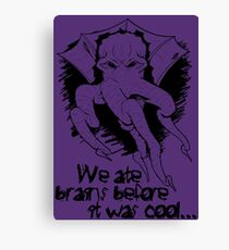 We ate brains before it was cool! Canvas Print