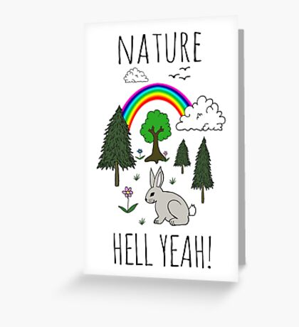 NATURE, HELL YEAH! Greeting Card