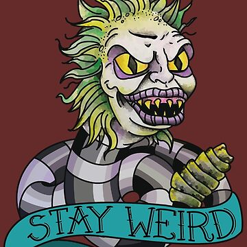 Beetlejuice - STAY WEIRD by madradmitchell
