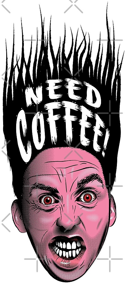 Need Coffee! by GraficBakeHouse