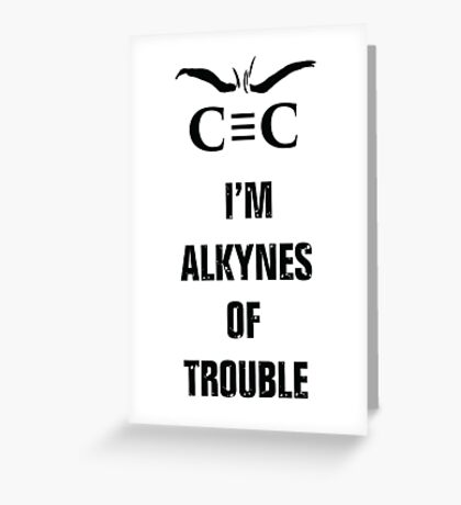 Alkynes of Trouble Greeting Card
