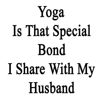 Yoga Is That Special Bond I Share With My Husband  by supernova23