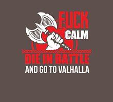 Fuck calm - die in battle and go to Valhalla Unisex T-Shirt
