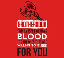 Brotherhood: family isn't always blood... Unisex T-Shirt