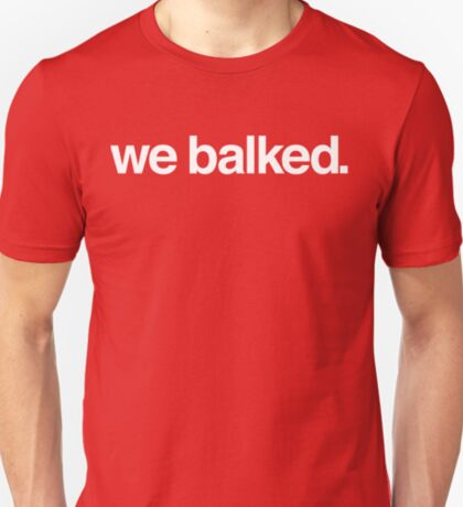 At some of these we balked... T-Shirt