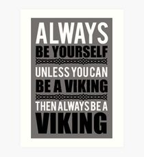Always be yourself unless you can be a viking Art Print