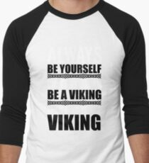 Always be yourself unless you can be a viking Men's Baseball ¾ T-Shirt