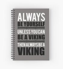 Always be yourself unless you can be a viking Spiral Notebook