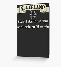 Neverland Second Star To The Right And Straight On Til Morning T Shirt Greeting Card
