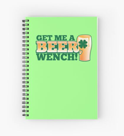 Get me a BEER, Wench! with pint glass and Shamrock  Spiral Notebook