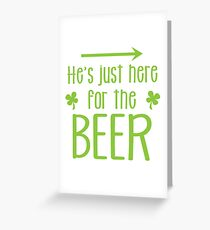 He's just here for the beer! with arrow right Greeting Card